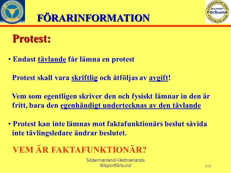 FÖRARINFORMATION Södermanland-Västmanlands Bilsportförbund 9/21 Protest: Endast tävlande får lämna en protest Protest skall vara skriftlig och åtföljas av avgift.