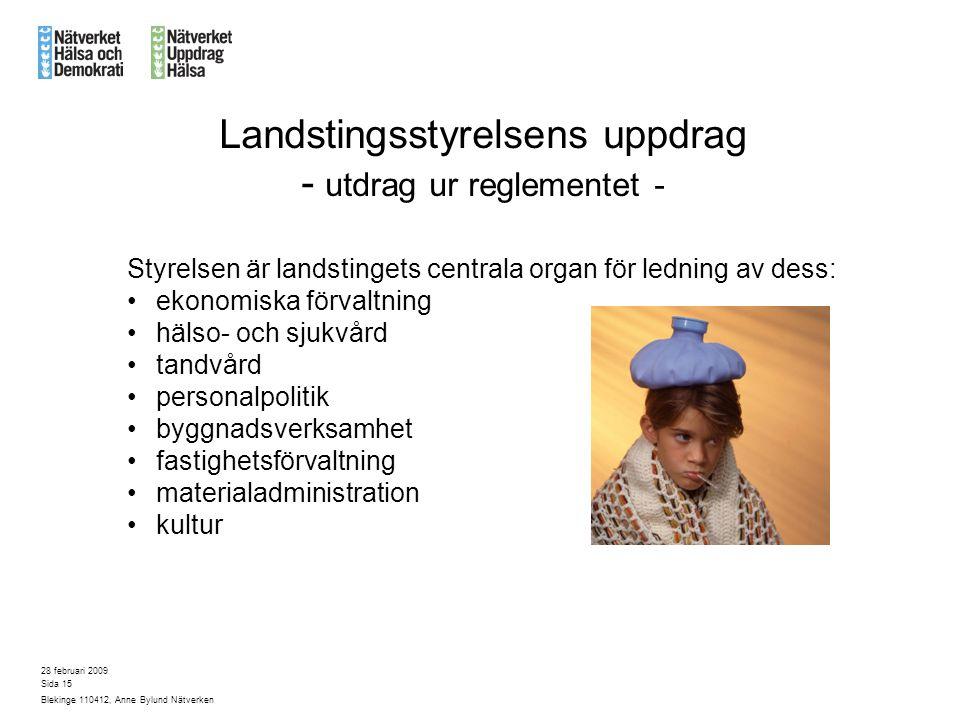 28 februari 2009 Blekinge 110412, Anne Bylund Nätverken Sida 15 Styrelsen är landstingets centrala organ för ledning av dess: ekonomiska förvaltning h