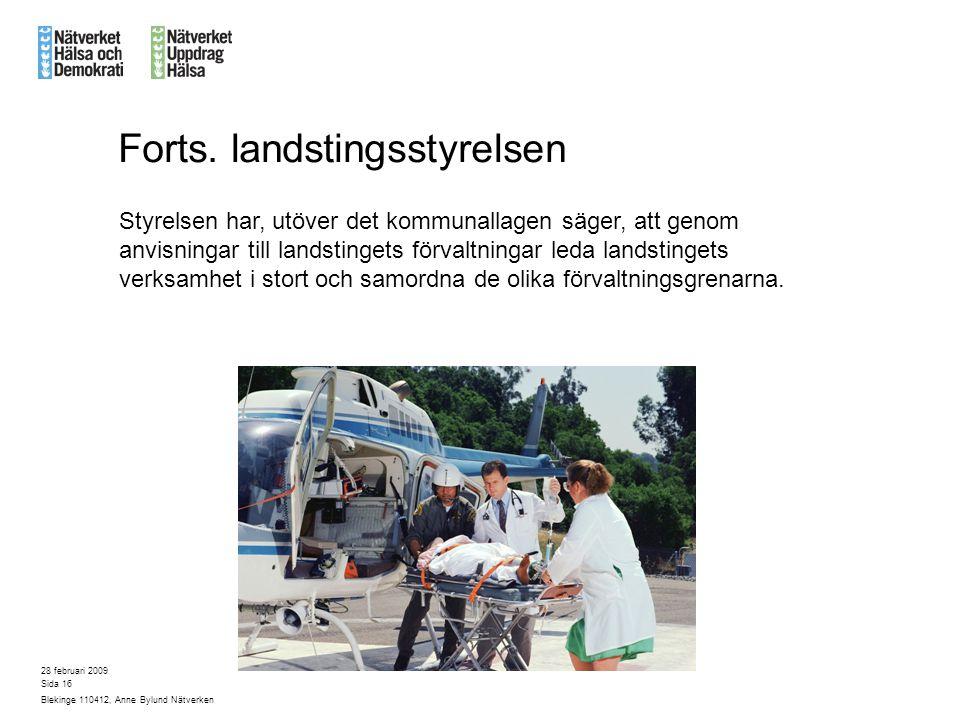 28 februari 2009 Blekinge 110412, Anne Bylund Nätverken Sida 16 Styrelsen har, utöver det kommunallagen säger, att genom anvisningar till landstingets förvaltningar leda landstingets verksamhet i stort och samordna de olika förvaltningsgrenarna.