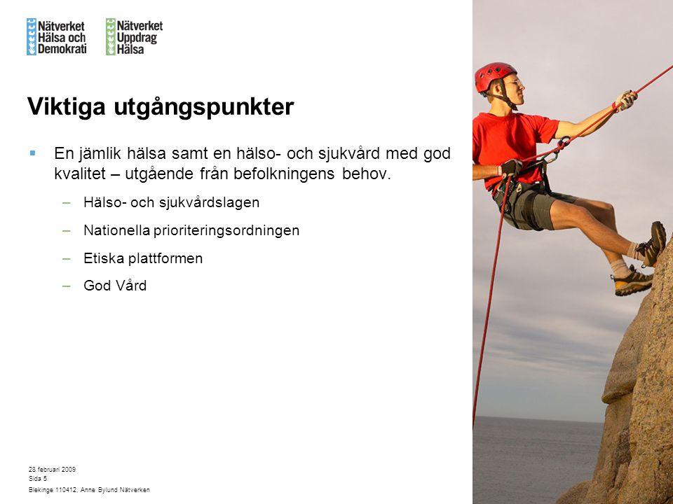 28 februari 2009 Blekinge 110412, Anne Bylund Nätverken Sida 5 Viktiga utgångspunkter  En jämlik hälsa samt en hälso- och sjukvård med god kvalitet – utgående från befolkningens behov.