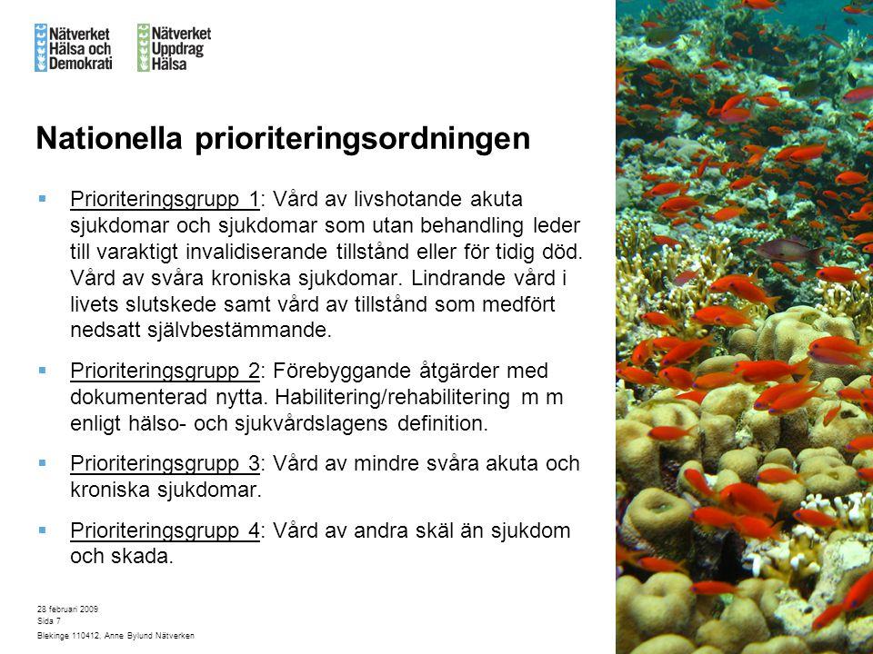 28 februari 2009 Blekinge 110412, Anne Bylund Nätverken Sida 7 Nationella prioriteringsordningen  Prioriteringsgrupp 1: Vård av livshotande akuta sjukdomar och sjukdomar som utan behandling leder till varaktigt invalidiserande tillstånd eller för tidig död.