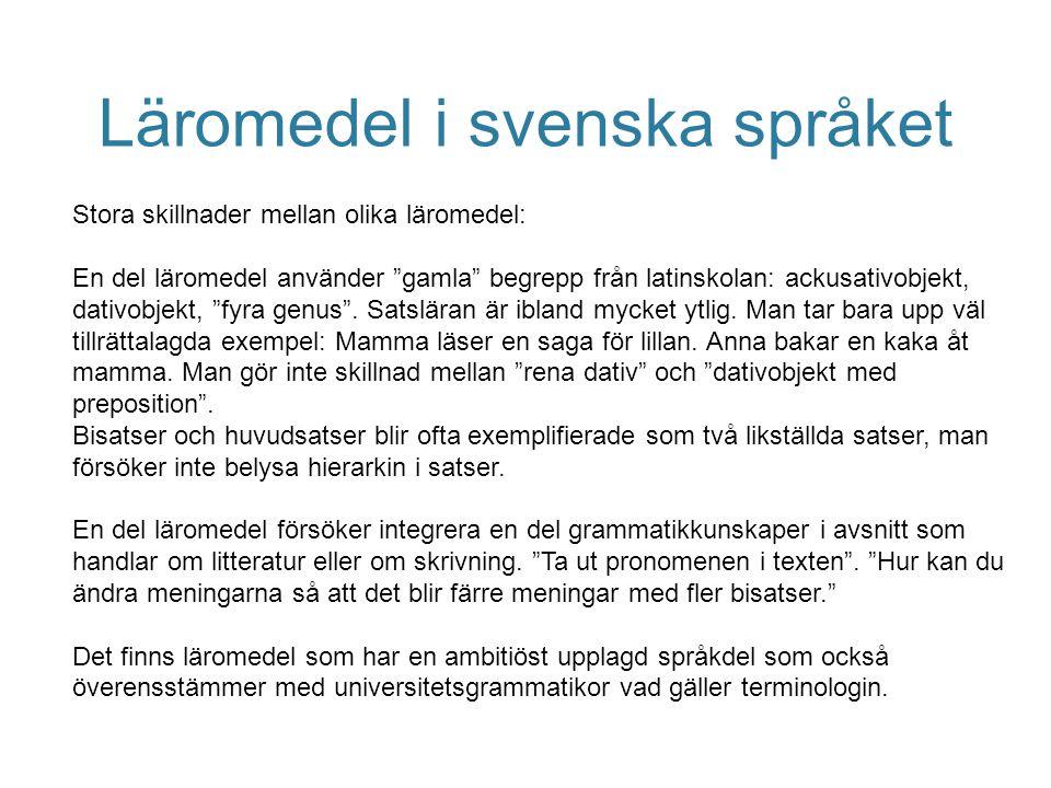 """Läromedel i svenska språket Stora skillnader mellan olika läromedel: En del läromedel använder """"gamla"""" begrepp från latinskolan: ackusativobjekt, dati"""