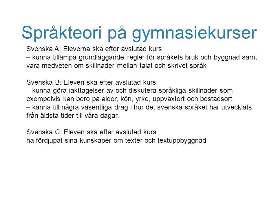 Språkteori på gymnasiekurser Svenska A: Eleverna ska efter avslutad kurs – kunna tillämpa grundläggande regler för språkets bruk och byggnad samt vara