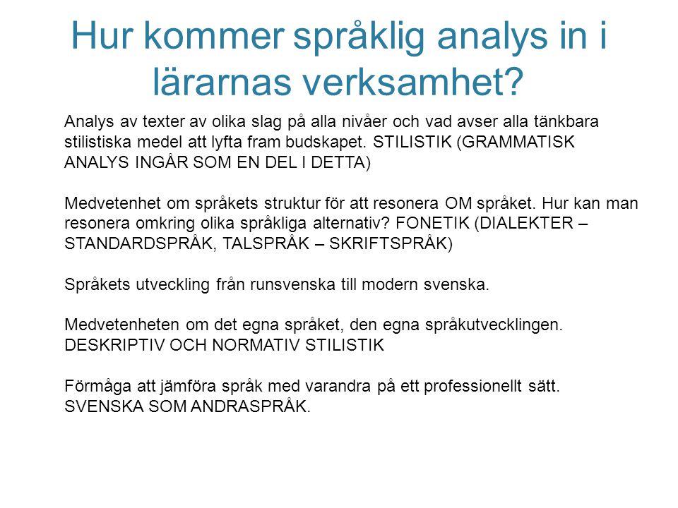 Hur kommer språklig analys in i lärarnas verksamhet? Analys av texter av olika slag på alla nivåer och vad avser alla tänkbara stilistiska medel att l