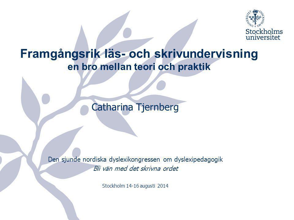Framgångsrik läs- och skrivundervisning en bro mellan teori och praktik Catharina Tjernberg Den sjunde nordiska dyslexikongressen om dyslexipedagogik Bli vän med det skrivna ordet Stockholm 14-16 augusti 2014