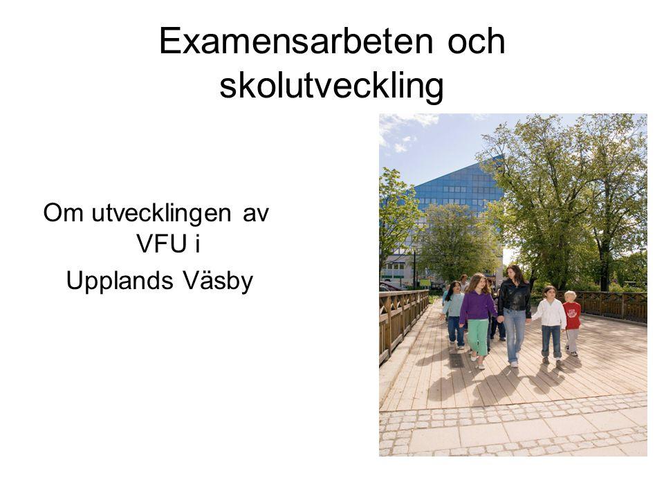 Examensarbeten och skolutveckling Om utvecklingen av VFU i Upplands Väsby