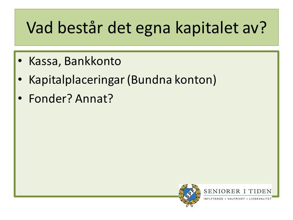 Vad består det egna kapitalet av. Kassa, Bankkonto Kapitalplaceringar (Bundna konton) Fonder.