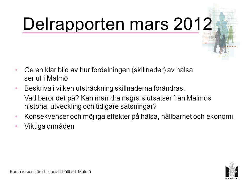 Kommission för ett socialt hållbart Malmö Delrapporten mars 2012 Ge en klar bild av hur fördelningen (skillnader) av hälsa ser ut i Malmö Beskriva i vilken utsträckning skillnaderna förändras.