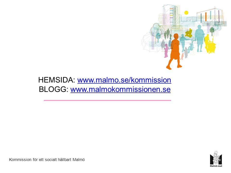 Kommission för ett socialt hållbart Malmö HEMSIDA: www.malmo.se/kommissionwww.malmo.se/kommission BLOGG: www.malmokommissionen.sewww.malmokommissionen.se