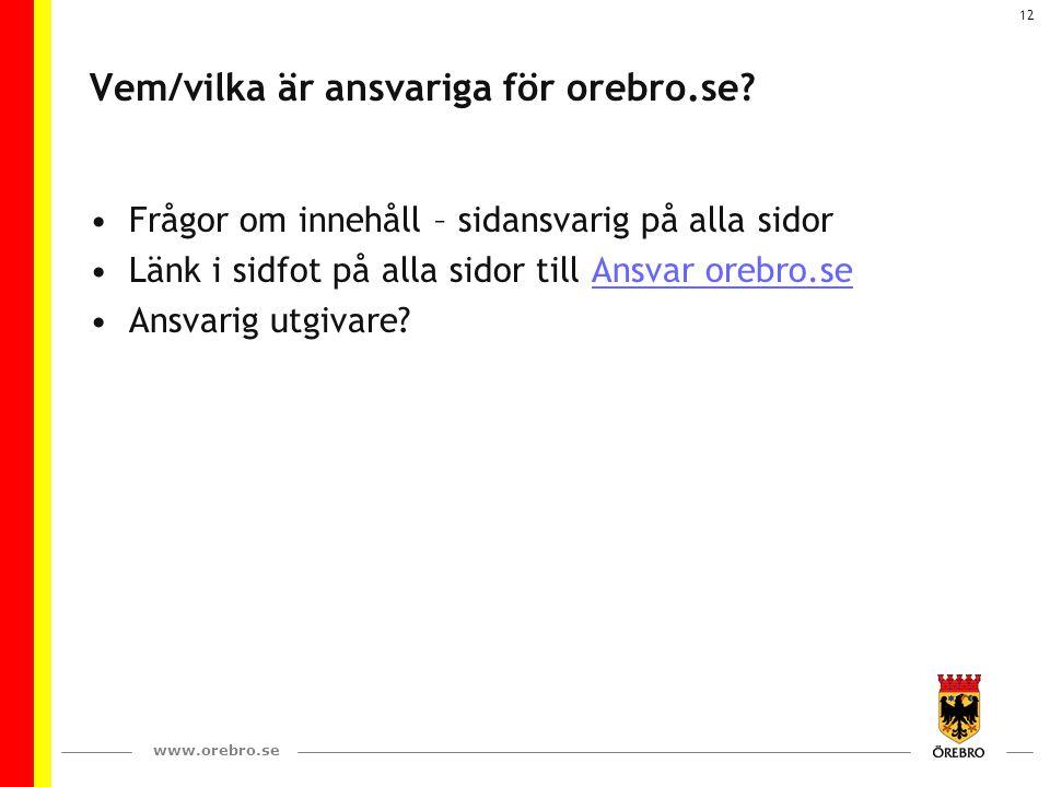 www.orebro.se 12 Vem/vilka är ansvariga för orebro.se? Frågor om innehåll – sidansvarig på alla sidor Länk i sidfot på alla sidor till Ansvar orebro.s