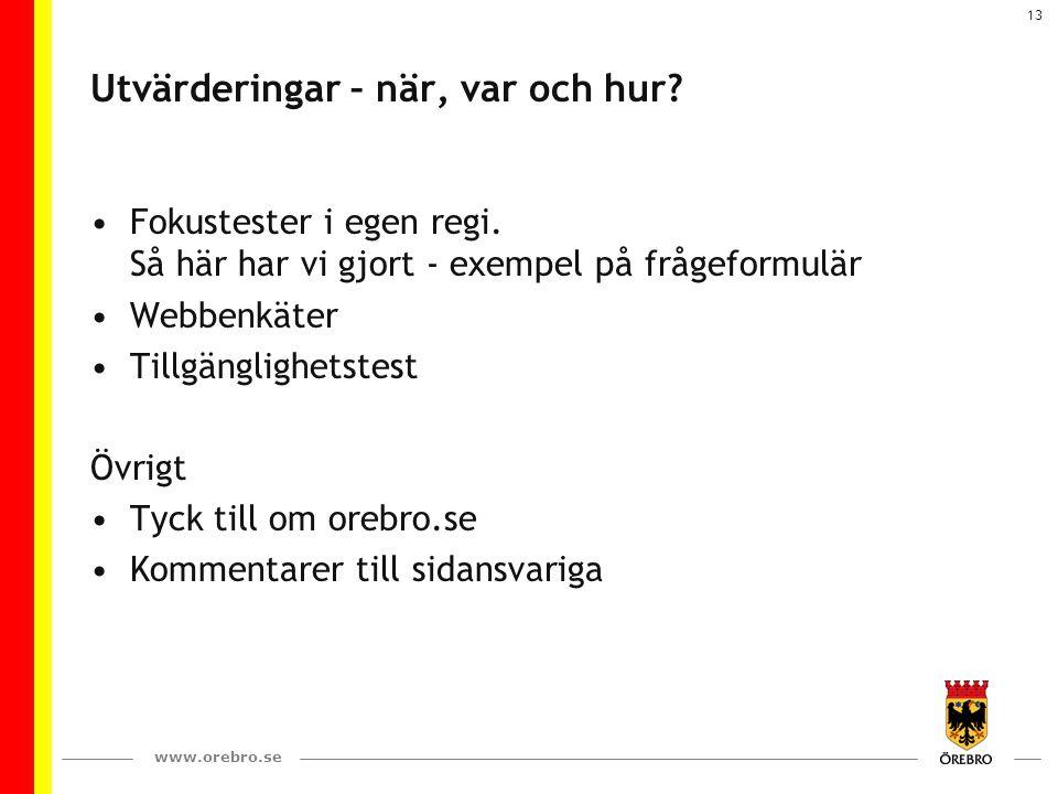 www.orebro.se 13 Utvärderingar – när, var och hur? Fokustester i egen regi. Så här har vi gjort - exempel på frågeformulär Webbenkäter Tillgänglighets