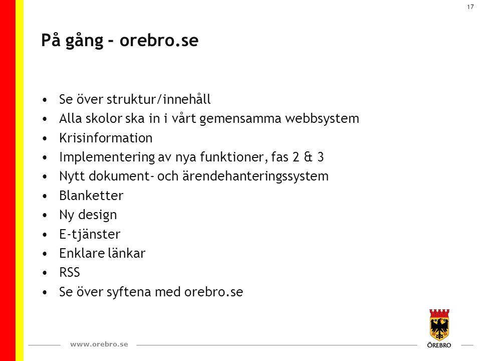 www.orebro.se 17 På gång - orebro.se Se över struktur/innehåll Alla skolor ska in i vårt gemensamma webbsystem Krisinformation Implementering av nya f
