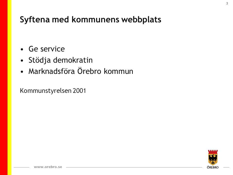 www.orebro.se 4 Informationspolicyn En kanal vi alltid ska använda vid externinformation är webbplatsen www.orebro.se.