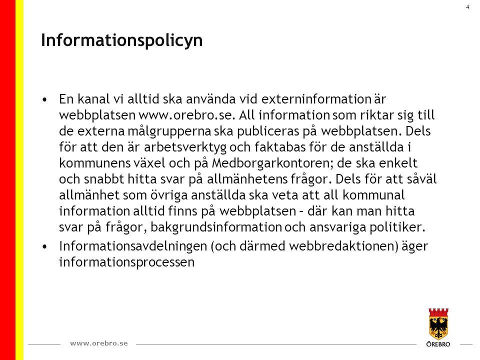 www.orebro.se 4 Informationspolicyn En kanal vi alltid ska använda vid externinformation är webbplatsen www.orebro.se. All information som riktar sig