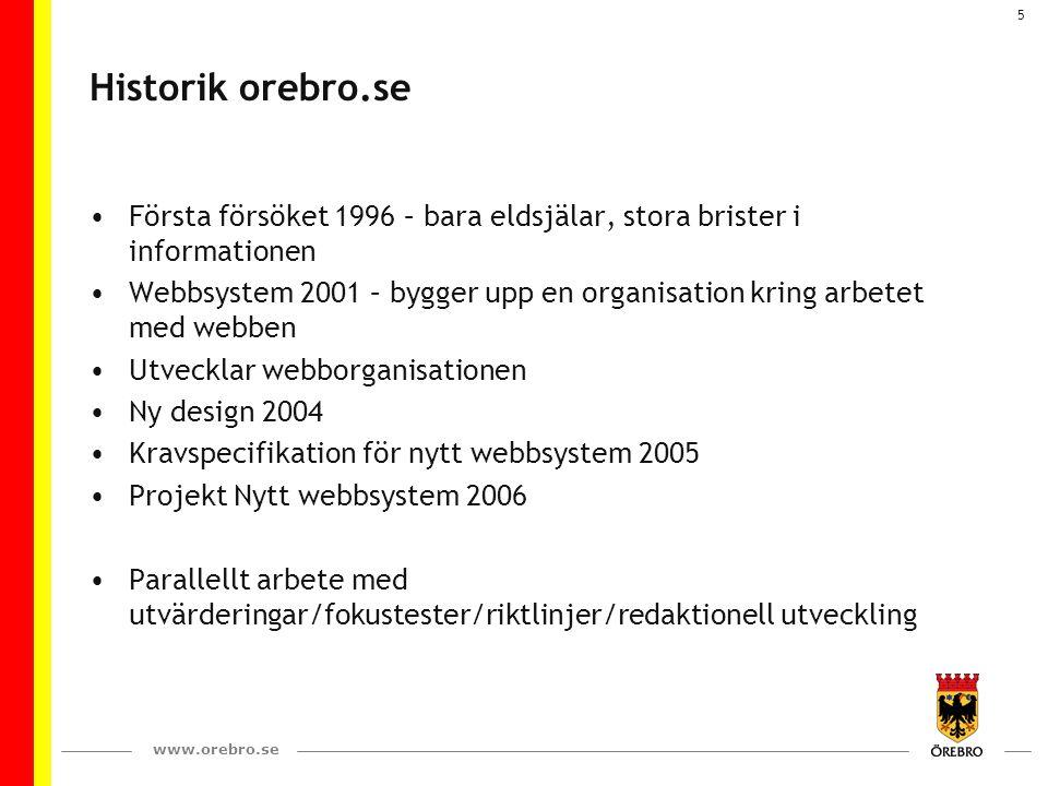 www.orebro.se 5 Historik orebro.se Första försöket 1996 – bara eldsjälar, stora brister i informationen Webbsystem 2001 – bygger upp en organisation k
