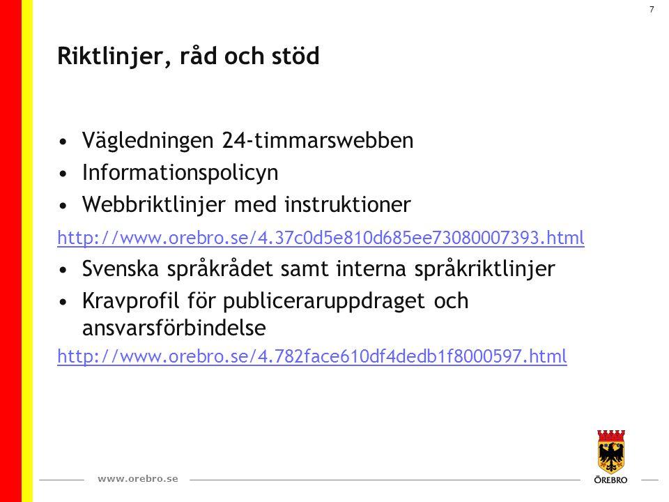 www.orebro.se 7 Riktlinjer, råd och stöd Vägledningen 24-timmarswebben Informationspolicyn Webbriktlinjer med instruktioner http://www.orebro.se/4.37c
