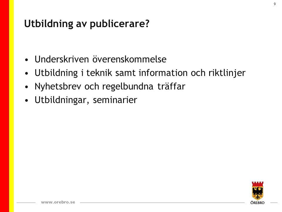 www.orebro.se 9 Utbildning av publicerare? Underskriven överenskommelse Utbildning i teknik samt information och riktlinjer Nyhetsbrev och regelbundna