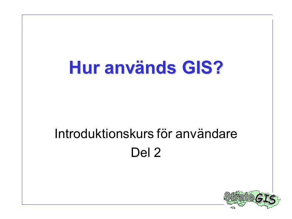 Hur används GIS? Introduktionskurs för användare Del 2