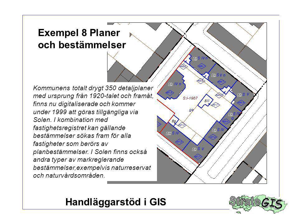Exempel 8 Planer och bestämmelser Kommunens totalt drygt 350 detaljplaner med ursprung från 1920-talet och framåt, finns nu digitaliserade och kommer under 1999 att göras tillgängliga via Solen.