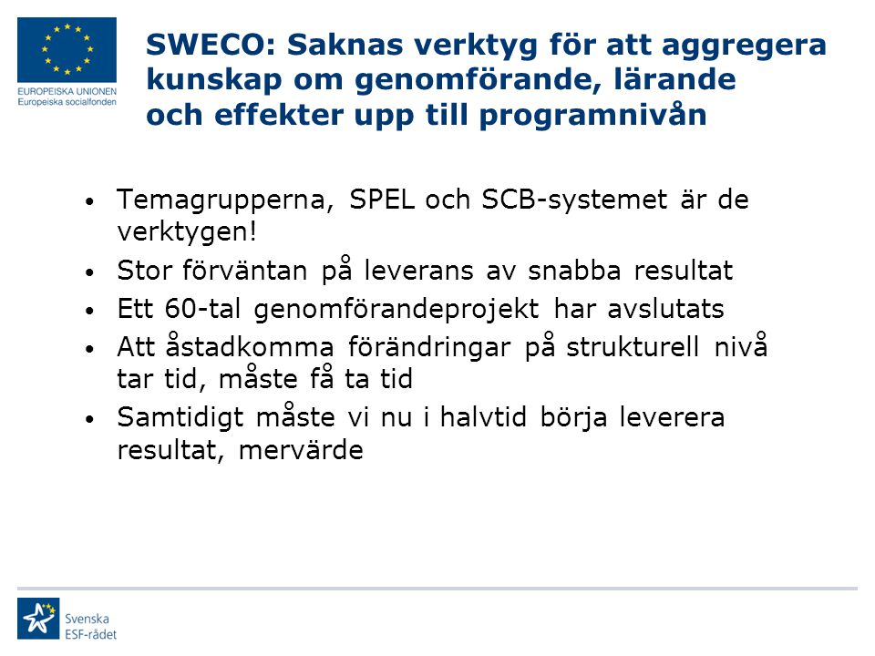 SWECO: Saknas verktyg för att aggregera kunskap om genomförande, lärande och effekter upp till programnivån Temagrupperna, SPEL och SCB-systemet är de
