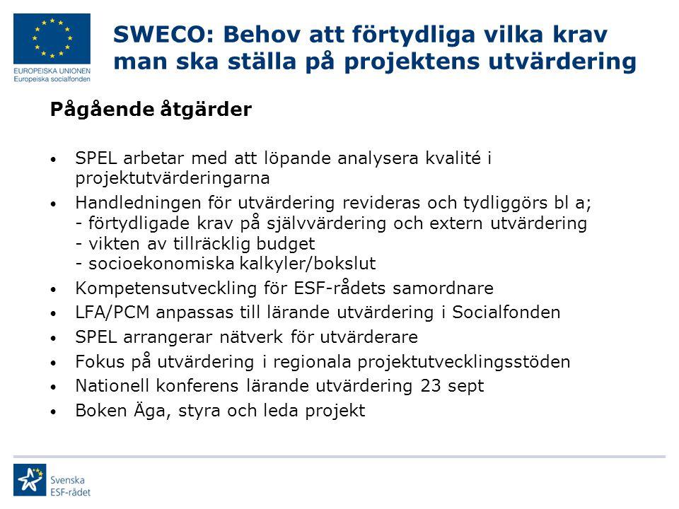 SWECO: Behov att förtydliga vilka krav man ska ställa på projektens utvärdering Pågående åtgärder SPEL arbetar med att löpande analysera kvalité i pro