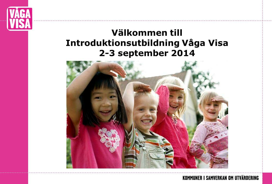 Välkommen till Introduktionsutbildning Våga Visa 2-3 september 2014