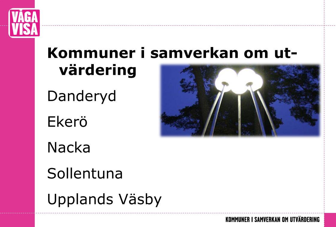Kommuner i samverkan om ut- värdering Danderyd Ekerö Nacka Sollentuna Upplands Väsby