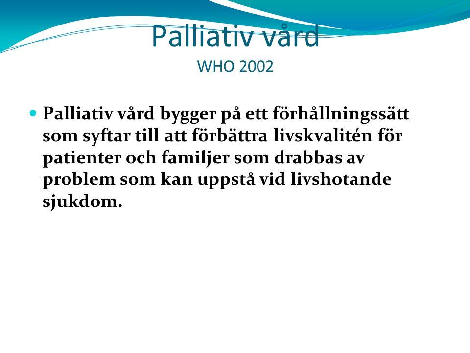 Palliativ vård WHO 2002 Palliativ vård bygger på ett förhållningssätt som syftar till att förbättra livskvalitén för patienter och familjer som drabbas av problem som kan uppstå vid livshotande sjukdom.
