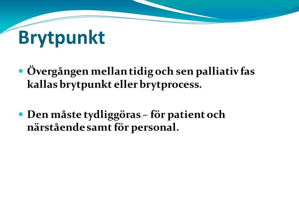 Brytpunkt Övergången mellan tidig och sen palliativ fas kallas brytpunkt eller brytprocess. Den måste tydliggöras – för patient och närstående samt fö