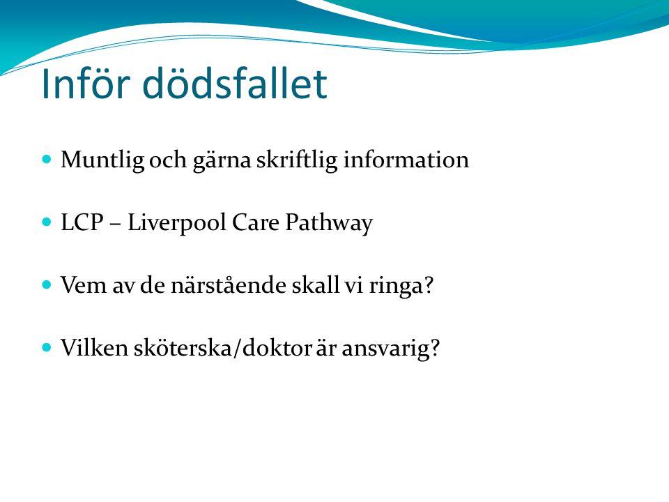 Inför dödsfallet Muntlig och gärna skriftlig information LCP – Liverpool Care Pathway Vem av de närstående skall vi ringa? Vilken sköterska/doktor är