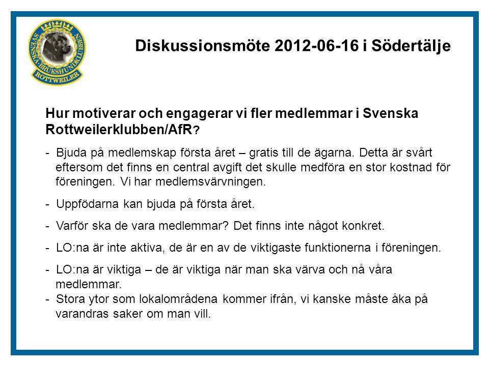 Diskussionsmöte 2012-06-16 i Södertälje Hur motiverar och engagerar vi fler medlemmar i Svenska Rottweilerklubben/AfR .