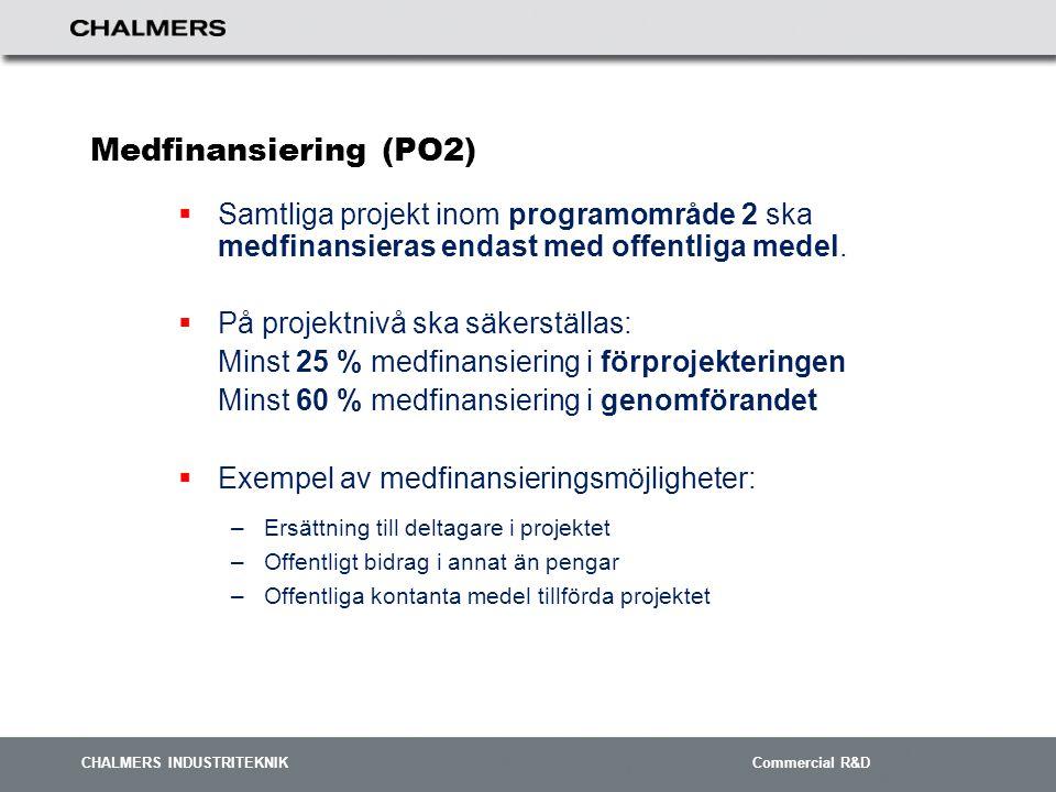 CHALMERS INDUSTRITEKNIK Commercial R&D Medfinansiering (PO2)  Samtliga projekt inom programområde 2 ska medfinansieras endast med offentliga medel.