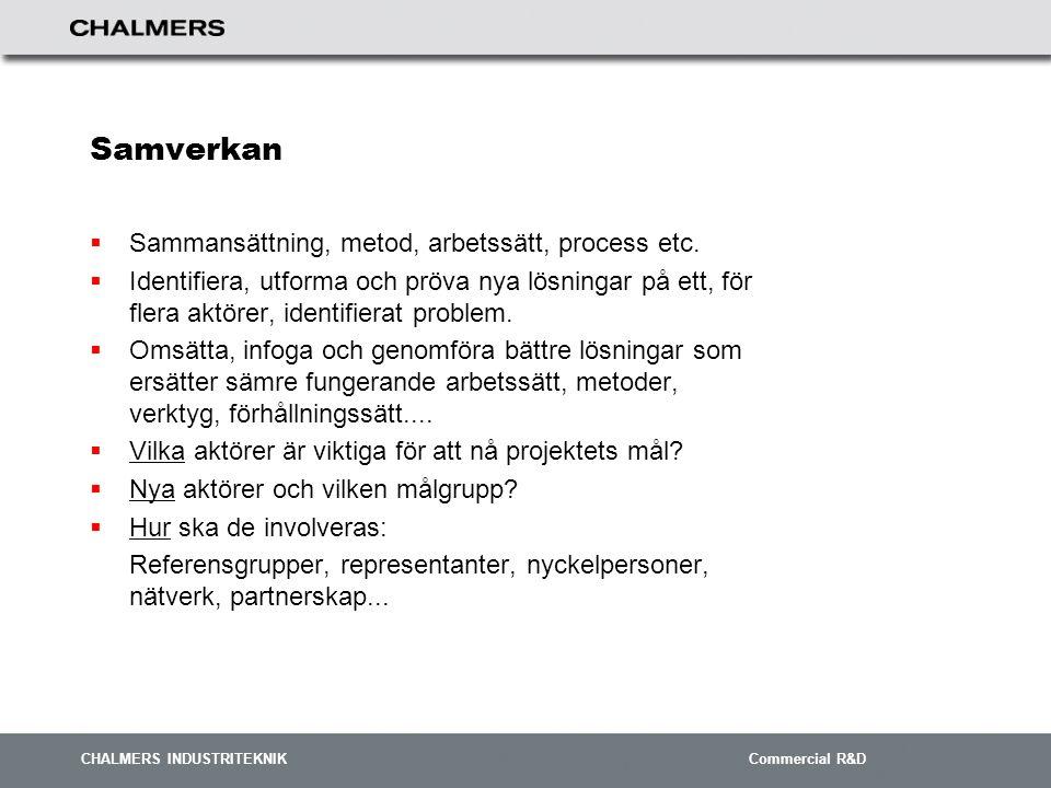 CHALMERS INDUSTRITEKNIK Commercial R&D Samverkan  Sammansättning, metod, arbetssätt, process etc.