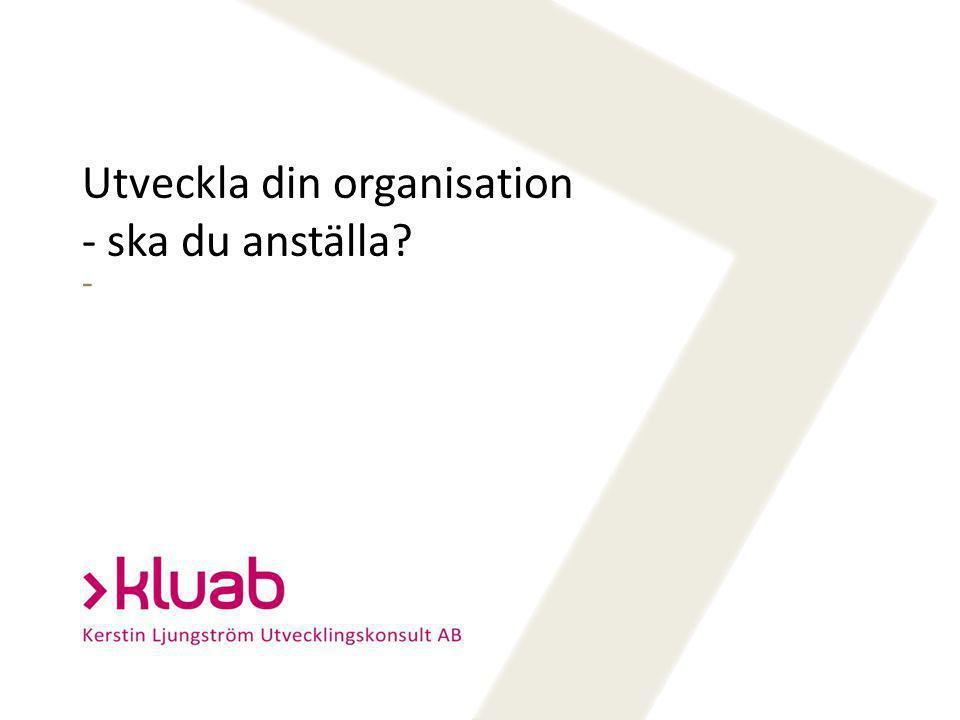 Utveckla din organisation - ska du anställa -
