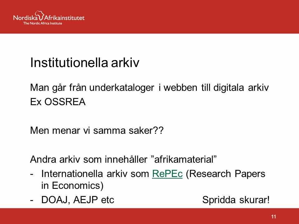 """Institutionella arkiv Man går från underkataloger i webben till digitala arkiv Ex OSSREA Men menar vi samma saker?? Andra arkiv som innehåller """"afrika"""