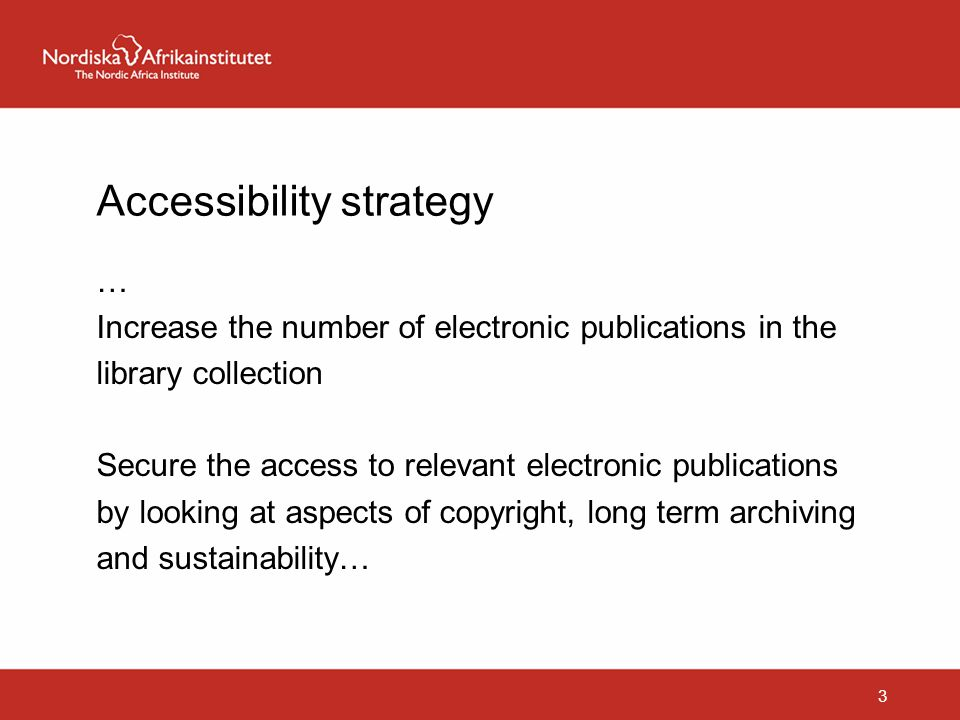 Accessibility strategy … Increase the number of electronic publications in the library collection Secure the access to relevant electronic publication
