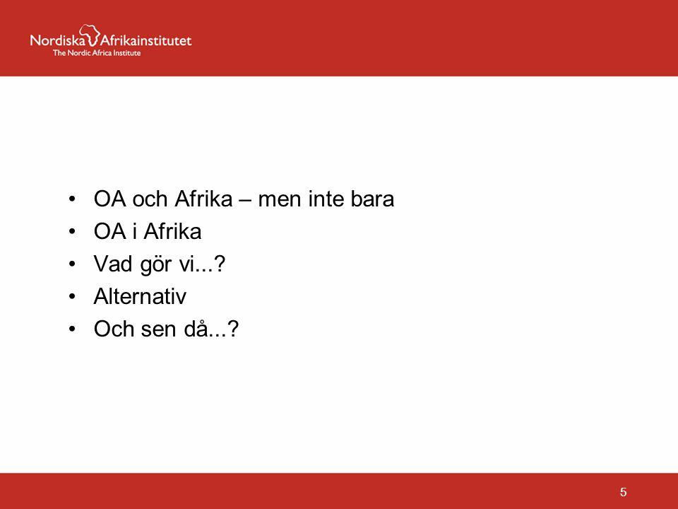 OA och Afrika – men inte bara OA i Afrika Vad gör vi... Alternativ Och sen då... 5