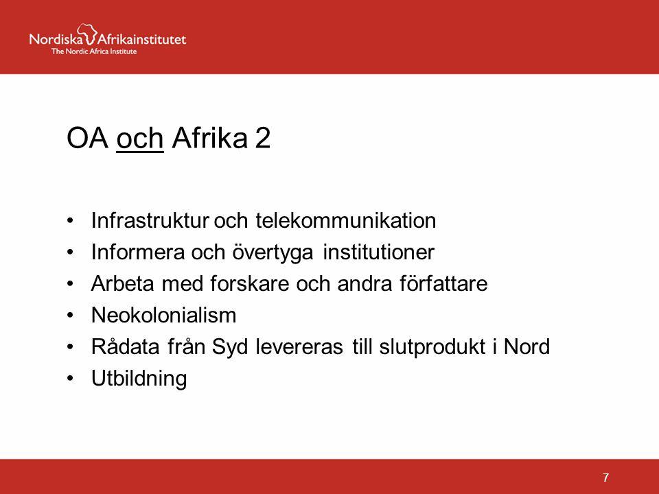 OA och Afrika 2 Infrastruktur och telekommunikation Informera och övertyga institutioner Arbeta med forskare och andra författare Neokolonialism Rådata från Syd levereras till slutprodukt i Nord Utbildning 7