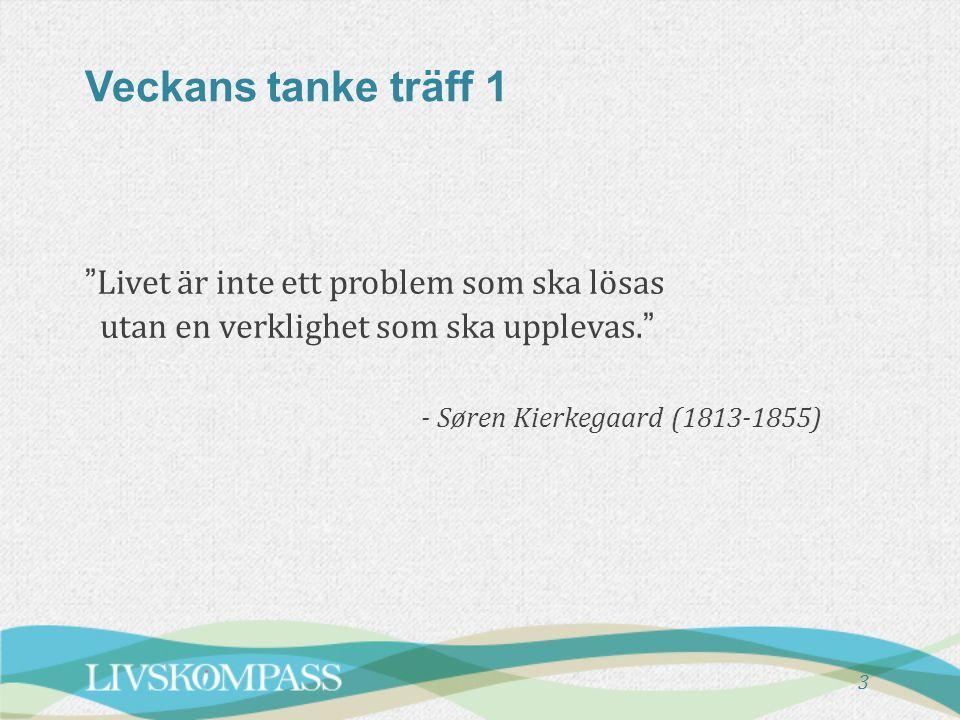 """Veckans tanke träff 1 """"Livet är inte ett problem som ska lösas utan en verklighet som ska upplevas."""" - Søren Kierkegaard (1813-1855) 3"""
