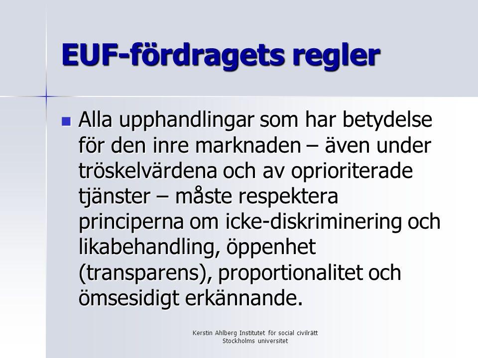 Kerstin Ahlberg Institutet för social civilrätt Stockholms universitet EUF-fördragets regler Alla upphandlingar som har betydelse för den inre marknad