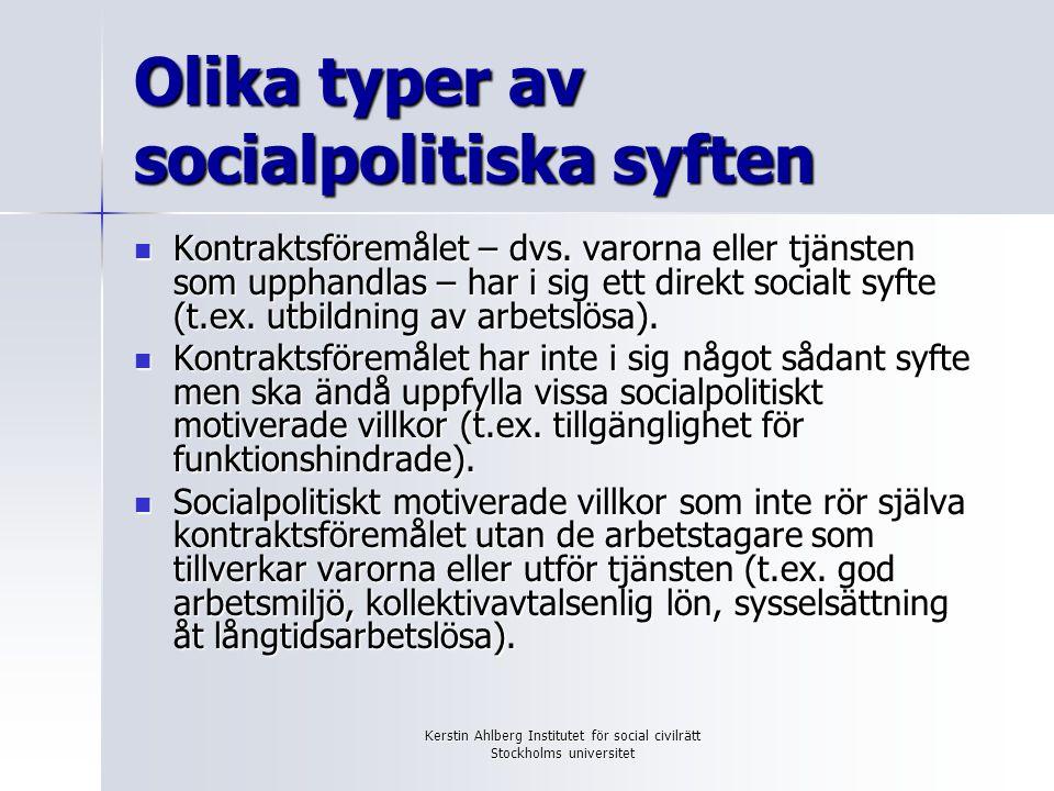 Kerstin Ahlberg Institutet för social civilrätt Stockholms universitet Olika typer av socialpolitiska syften Kontraktsföremålet – dvs. varorna eller t