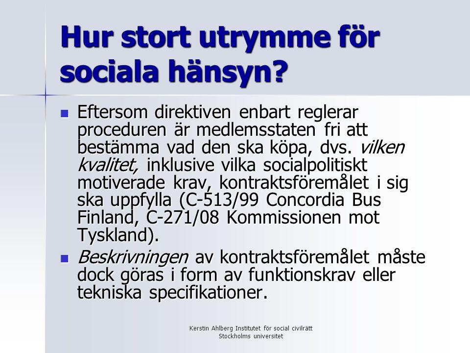 Kerstin Ahlberg Institutet för social civilrätt Stockholms universitet Hur stort utrymme för sociala hänsyn? Eftersom direktiven enbart reglerar proce