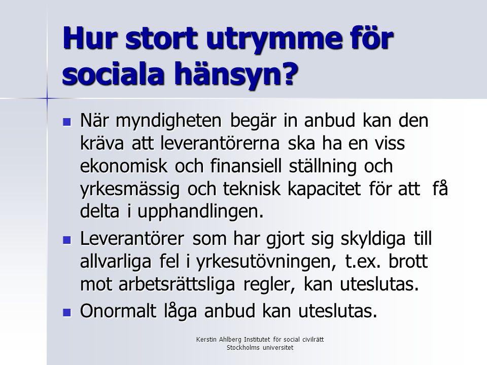 Kerstin Ahlberg Institutet för social civilrätt Stockholms universitet Hur stort utrymme för sociala hänsyn? När myndigheten begär in anbud kan den kr