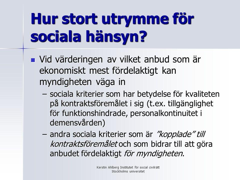Kerstin Ahlberg Institutet för social civilrätt Stockholms universitet Hur stort utrymme för sociala hänsyn? Vid värderingen av vilket anbud som är ek