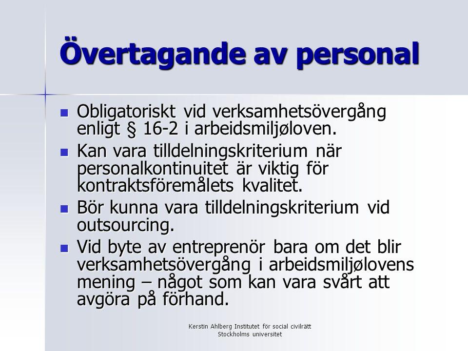 Kerstin Ahlberg Institutet för social civilrätt Stockholms universitet Övertagande av personal Obligatoriskt vid verksamhetsövergång enligt § 16-2 i a