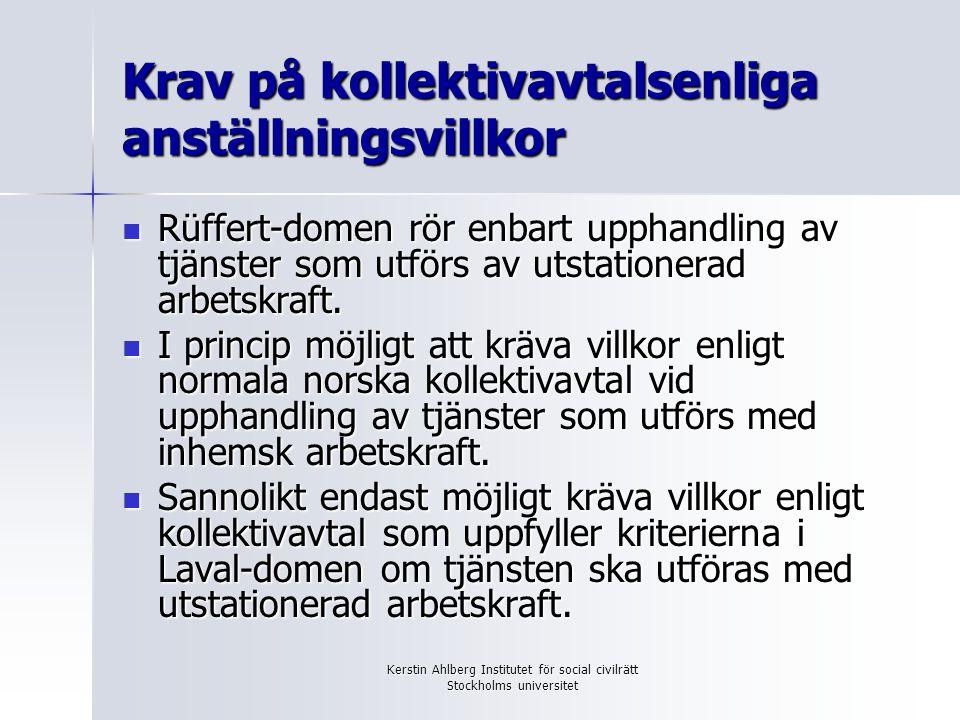 Kerstin Ahlberg Institutet för social civilrätt Stockholms universitet Krav på kollektivavtalsenliga anställningsvillkor Rüffert-domen rör enbart upph