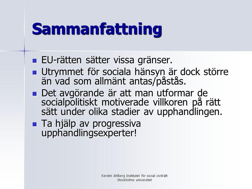 Kerstin Ahlberg Institutet för social civilrätt Stockholms universitet Sammanfattning EU-rätten sätter vissa gränser. EU-rätten sätter vissa gränser.
