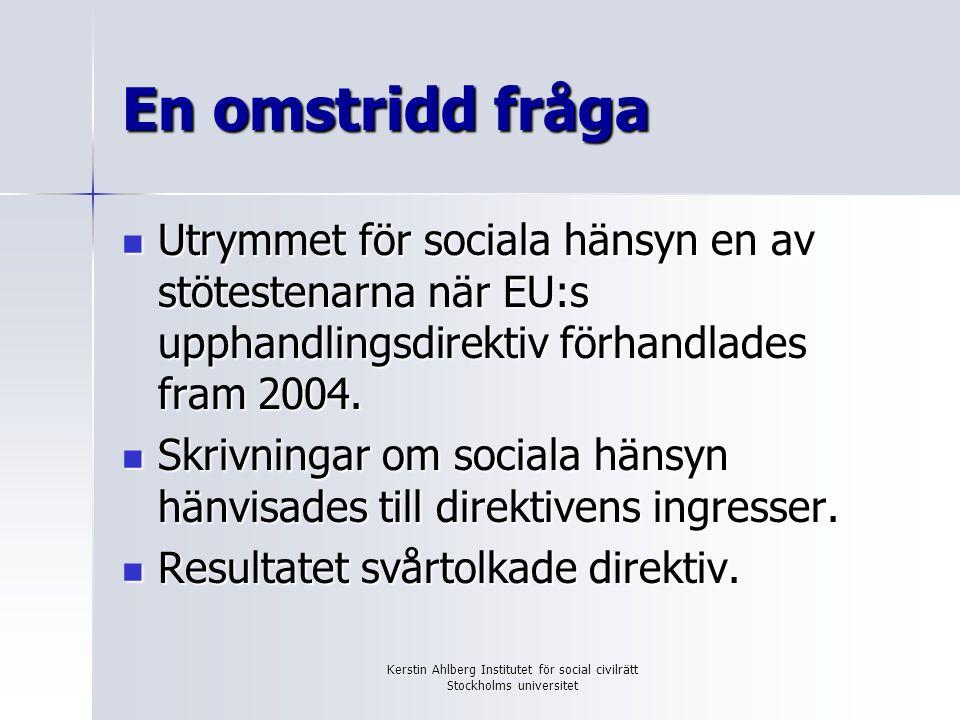 Kerstin Ahlberg Institutet för social civilrätt Stockholms universitet En omstridd fråga Det finns en gråzon där det är omstritt vilket utrymme att beakta sociala hänsyn som EU-rätten ger.
