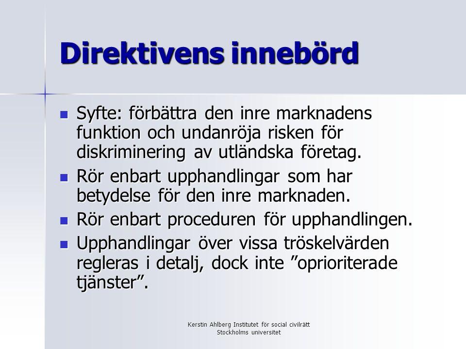 Kerstin Ahlberg Institutet för social civilrätt Stockholms universitet Direktivens innebörd Syfte: förbättra den inre marknadens funktion och undanröj