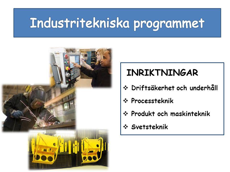 INRIKTNINGAR  Driftsäkerhet och underhåll  Processteknik  Produkt och maskinteknik  Svetsteknik